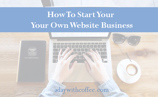 How to start your own website business a day with coffee Start my own website