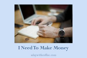 I need to make money
