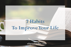 7 habits to improve your life