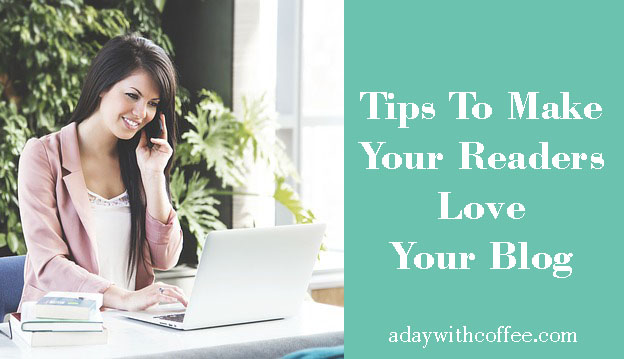tips to make your readers love your blog