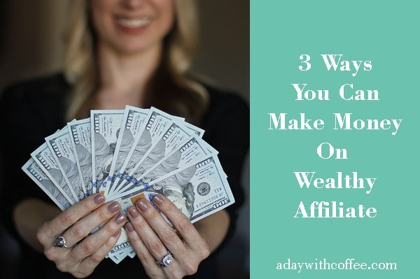 3 ways you can make money Wealthy Affiliate