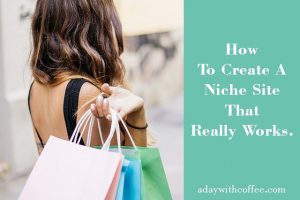 How To Create A Niche Site That Really Works.
