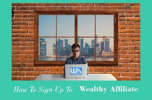 How To Sign Up To Wealthy Affiliate