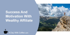 Success And Motivation With Wealthy Affiliate