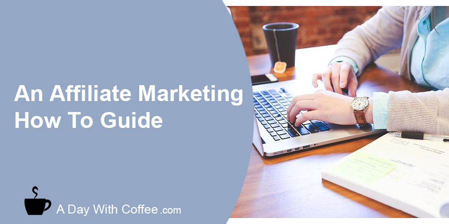 An Affiliate Marketing How To Guide
