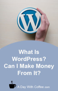 What Is WordPress - Can I Make Money From It?
