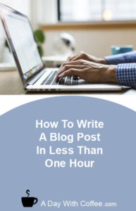 How To Write A Blog Post In Less Than One Hour