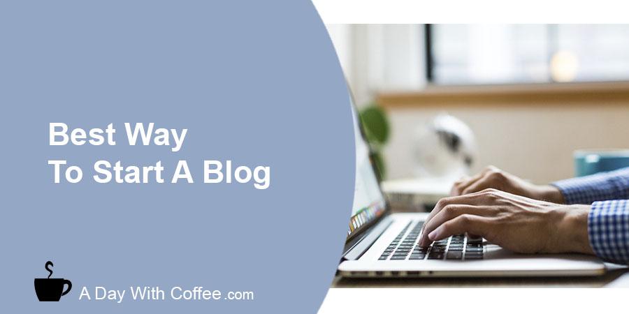 Best Way To Start A Blog 2020