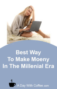 Best Way To Make Money - Millennials Era
