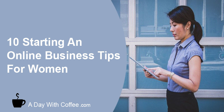 10 Starting An Online Business Tips For Women