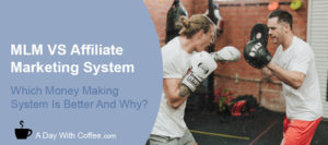 MLM VS Affiliate Marketing System