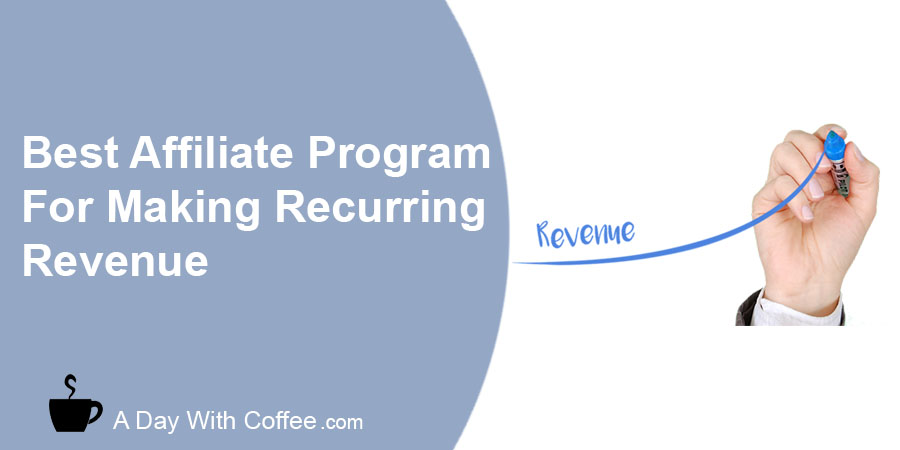 Best Affiliate Program For Making Recurring Revenue