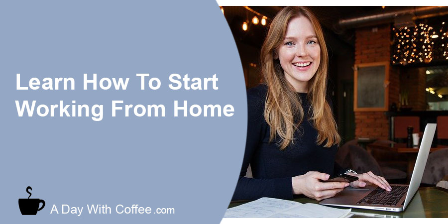 Learn how to start working from home