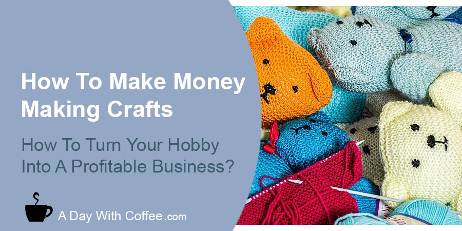How To Make Money Making Crafts