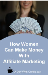 How Women Can Make Money With Affiliate Marketing