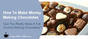Make Money Making Chocolates - Box Of Chocolates