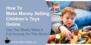 Make Money Selling Children's Toys Online - Boy Playing
