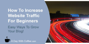 How To Increase Website Traffic For Beginners - Highway Traffic
