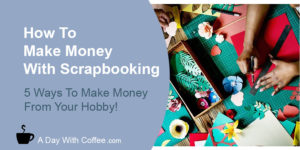 Make Money With Scrapbooking And Stamps - Paper Craft