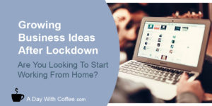 Growing Business Ideas After Lockdown
