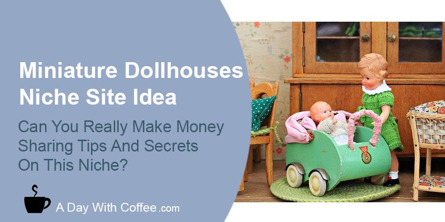 Miniature Dollhouses Niche Site Idea