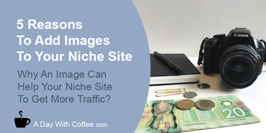 Reasons To Add Images To Your Niche Site